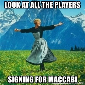 Look at All the Fucks I Give - look at all the players signing for maccabi