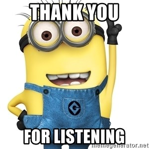 Despicable Me Minion - thank you for listening