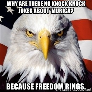 Freedom Eagle  - Why are there no knock knock jokes about 'murica? Because freedom rings.