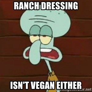 no patrick mayonnaise is not an instrument - Ranch Dressing isn't vegan either
