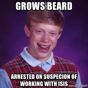 Bad Luck Brian - Grows beard Arrested on suspecion of working with ISIS