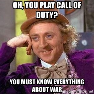 Willy Wonka - Oh, you play Call of duty? you must know everything about war