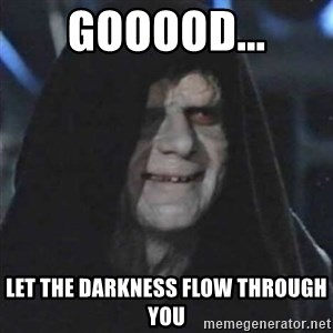 Sith Lord - gooood... Let the darkness flow through you