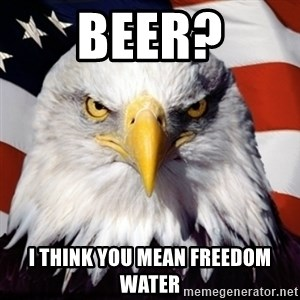 Freedom Eagle  - Beer? I think you mean freedom water
