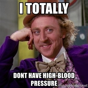 Willy Wonka - I totally dont have high-blood pressure