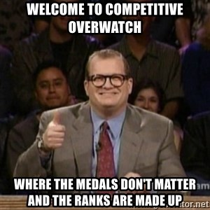 drew carey whose line is it anyway - Welcome to competitive overwatch Where the Medals don't matter and the Ranks are made up