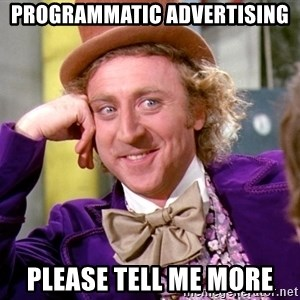 Willy Wonka - Programmatic advertising Please tell me more