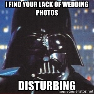 Darth Vader - I find your lack of wedding photos Disturbing