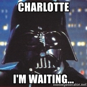Darth Vader - Charlotte I'm waiting...