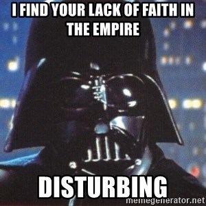 Darth Vader - i find your lack of faith in the empire disturbing