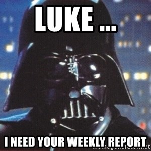 Darth Vader - Luke ... I need your weekly report