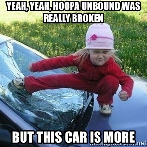 Angry Karate Girl - yeah, yeah, hoopa unbound was really broken but this car is more