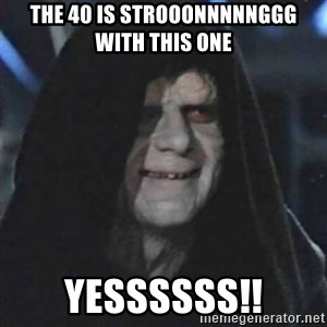 Sith Lord - The 40 is strooonnnnnggg with this one Yessssss!!