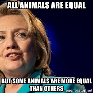 hillary - All animals are equal but some animals are more equal than others