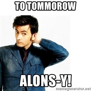 Doctor Who - To Tommorow  Alons-y!