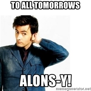 Doctor Who - To all tomorrows Alons-y!