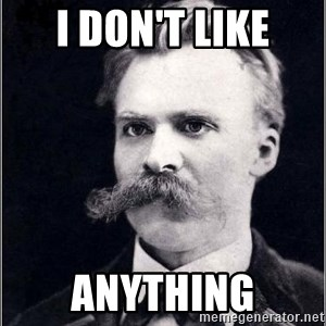 Nietzsche - I don't like Anything
