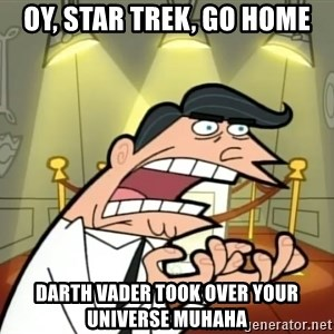 If I had one- Timmy's Dad - Oy, Star Trek, go home Darth Vader took over your universe muhaha