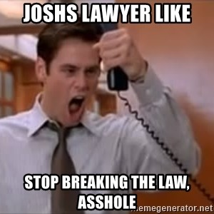 Jim Carrey Stop - Joshs lawyer like Stop breaking the law, asshole