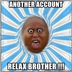 Yo Mama - another account RELAX BROTHER !!!