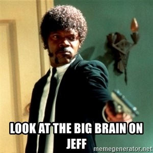Jules Say What Again -  Look At the big brain on Jeff