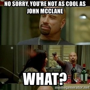 Skin Head John - No sorry, you're not as cool as John McClane What?