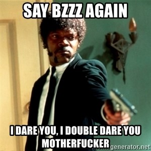 Jules Say What Again - Say bzzz again I dare you, i double dare you motherfucker