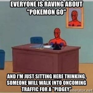 "Spiderman Desk - Everyone is raving about ""pokemon go"" and I'm just sitting here thinking, someone will walk into oncoming traffic for a ""pidgey"""