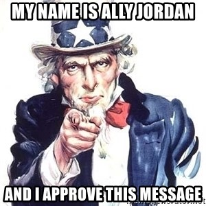 Uncle Sam - MY NAME IS ALLY JORDAN AND I APPROVE THIS MESSAGE