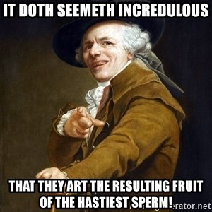 Joseph Ducreaux - it doth seemeth incredulous that they art the resulting fruit of the hastiest sperm!