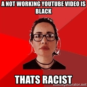 Liberal Douche Garofalo - A not working youtube video is black Thats Racist