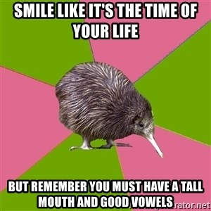 Choir Kiwi - smile like it's the time of your life but remember you must have a tall mouth and good vowels