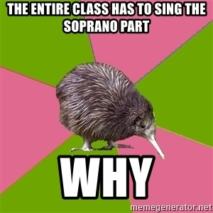 Choir Kiwi - the entire class has to sing the soprano part why