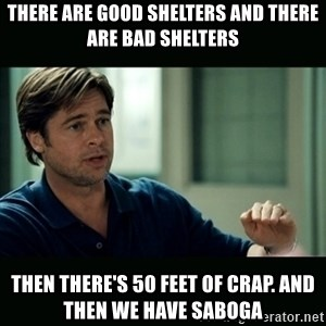 50 feet of Crap - There are good shelters and there are bad shelters Then there's 50 feet of crap. And then we have Saboga