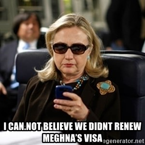 Hillary Text -  I CAN.NOT BELIEVE WE didnt RENEW MEGHNA'S VISA