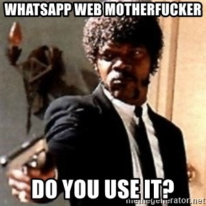 English motherfucker, do you speak it? - WhatsApp Web Motherfucker Do you use it?