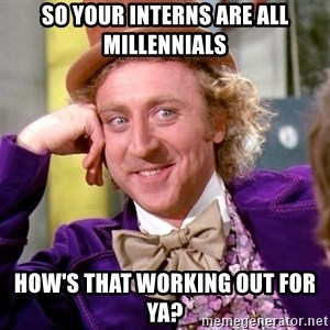 Willy Wonka - So Your Interns are all Millennials How's That Working Out For Ya?