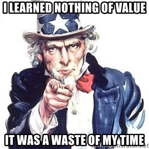 Uncle Sam - i learned nothing of value it was a waste of my time