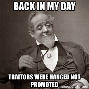 1889 [10] guy - BACK IN MY DAY TRAITORS WERE HANGED NOT PROMOTED