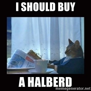 i should buy a boat cat - I should buy a halberd