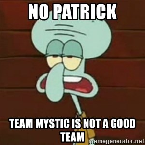 no patrick mayonnaise is not an instrument - No Patrick Team Mystic is not a good team