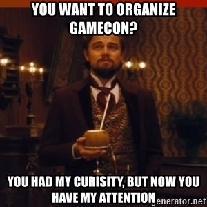 you had my curiosity dicaprio - You want to organize Gamecon? You had my curisity, but now you have my attention