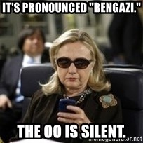 """Hillary Text - It's pronounced """"Bengazi."""" The oo is silent."""