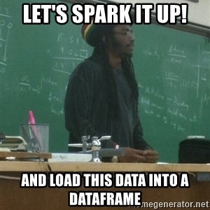 rasta science teacher - Let's spark it up! and load this data into a dataframe