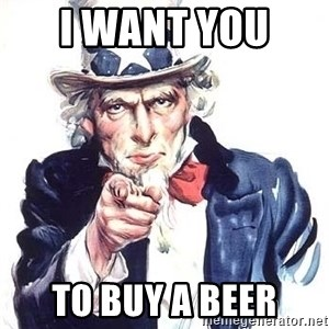 Uncle Sam - I want you  To buy a beer