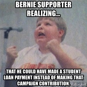The Fotographing Fat Kid  - Bernie Supporter Realizing... That He could have made a student loan payment instead of making that campaign contribution.