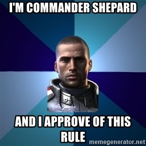 Blatant Commander Shepard - i'm commander shepard And I approve of this rule