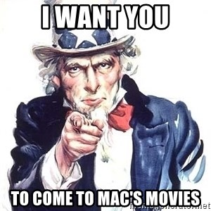 Uncle Sam - I WANT YOU TO COME TO MAC'S MOVIES