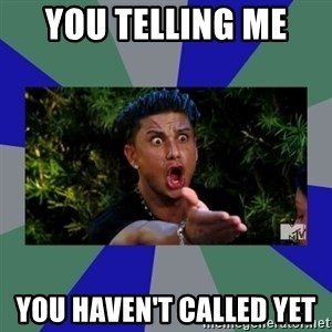 jersey shore - You Telling Me  you haven't called yet