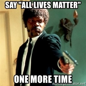 "Jules Say What Again - Say ""All Lives Matter"" One More Time"